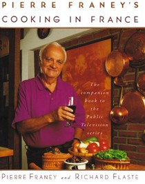 Pierre Franey's Cooking in France: The Companion Book to the Public Television Series