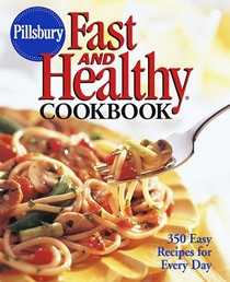 Pillsbury Fast & Healthy Cookbook: 350 Easy Recipes for Every Day