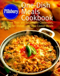 Pillsbury, One-Dish Meals Cookbook: More Than 300 Recipes for Casseroles, Skillet Dishes, and Slow-Cooker Meals