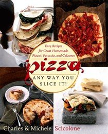 Pizza Any Way You Slice It!: Easy Recipes for Great Homemade Pizzas, Focaccia, and Calzones