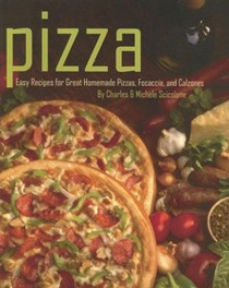 Pizza: Easy Recipes For Great Homemade Pizzas, Focaccia, And Calzones