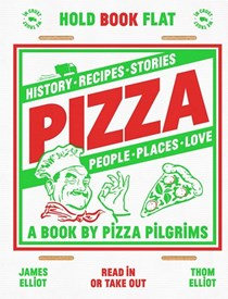 Pizza: History, Recipes, Stories, Places, People, Love