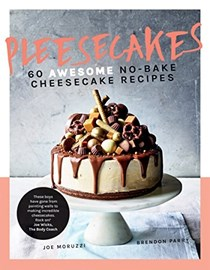 Pleesecakes: 60 Awesome No-Bake Cheesecake Recipes