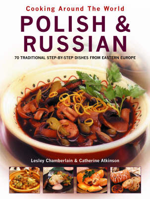 Polish & Russian (Cooking Around the World Series): 70 Traditional Step-by-Step Dishes from Eastern Europe