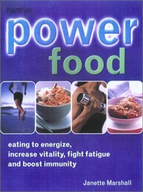 Power Food: Eating To Energize, Increase Vitality, Fight Fatigue, And Boost Immunity