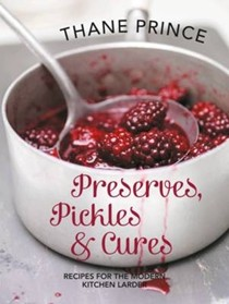 Preserves, Pickles and Cures: Recipes for the Modern Kitchen Larder
