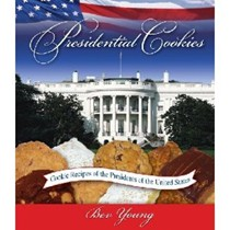 Presidential Cookies: The Lure and the Lore: Cookie Recipes of the Presidents of the United States