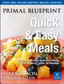 Primal Blueprint Quick and Easy Meals: Delicious, Primal-Approved Meals You Can Make in 2 to 20 Minutes