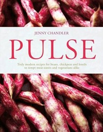 Pulse: Truly Modern Recipes for Beans, Chickpeas and Lentils, to Tempt Meat-Eaters and Vegetarians Alike