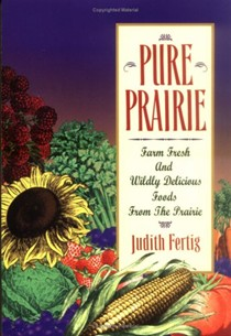 Pure Prairie: Farm Fresh and Wildly Delicious Foods from the Prairie
