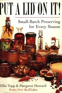 Put a Lid on It!: Small-Batch Preserving for Every Season