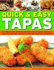 Quick & Easy Tapas: 70 Delicious Finger Foods from the Bars and Restaurants of Spain