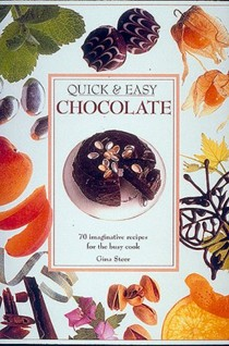 Quick and Easy Chocolate: 70 Imaginative Recipes for the Busy Cook