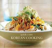 Quick and Easy Korean Cooking: More Than 70 Everyday Recipes