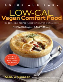 Quick and Easy Low-cal Vegan Comfort Food: 150 Down-home Recipes Packed with Flavour - Not Calories
