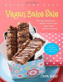 Quick and Easy Vegan Bake Sale: More Than 150 Delicious Sweet and Savory Vegan Treats Perfect for Sharing