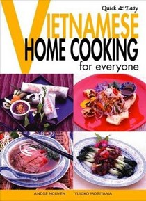 Quick and Easy: Vietnamese Home Cooking for Everyone