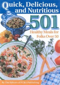 Quick, Delicious & Nutritious: 501 Healthy Meals For Folks Over 50