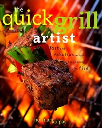 Quick Grill Artist: Fast And Fabulous Recipes For Cooking With Fire