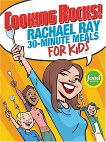 Rachael Ray 30-Minute Meals For Kids: Cooking Rocks!