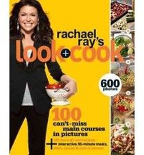 Rachael Ray's Look + Cook: 100 Can't Miss Main Courses in Pictures