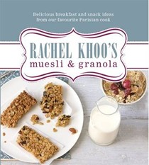 Rachel Khoo's Muesli and Granola: Delicious breakfast and snack ideas from our favourite Parisian cook