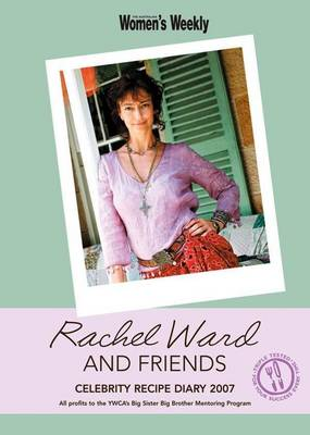 Rachel Ward and Friends Recipes with Love Diary 2007