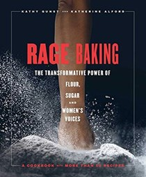 Rage Baking: The Transformative Power of Flour, Butter, Sugar, and Women's Voices