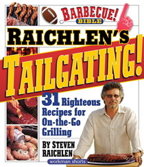 Raichlen's Tailgating!: 32 Righteous Recipes for On-The-Go Grilling