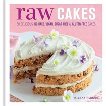 Raw Cakes: 30 Delicious No-Bake, Vegan, Sugar-Free & Gluten-Free Cakes