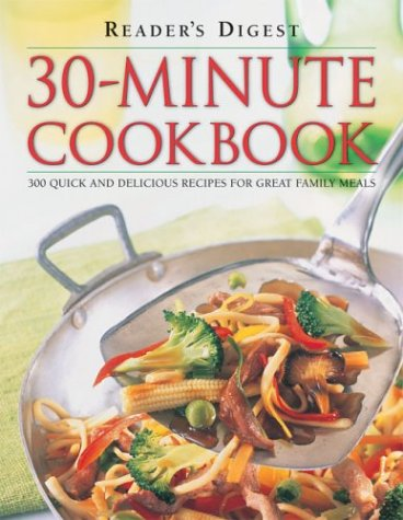 Reader's Digest 30-Minute Cookbook: 300 Quick And Delicious Recipes For Great Family Meals