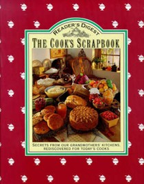 Reader's Digest: The Cook's Scrapbook: Secrets from our grandmothers' kitchens, rediscovered for today's cooks
