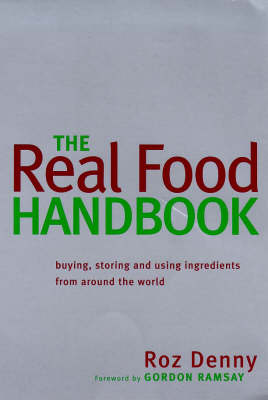 Real Food Handbook: Buying And Using Ingredients From Around The World