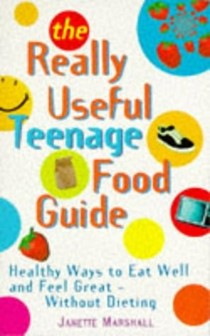 Really Useful Teenage Food Guide: Healthy Ways to Eat Well and Feel Great (Positive health)