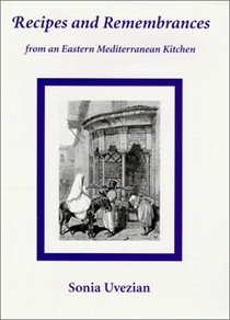 Recipes and Remembrances from an Eastern Mediterranean Kitchen: A Culinary Journey Through Syria, Lebanon and Jordan
