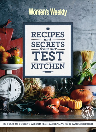 Recipes and Secrets from our Test Kitchen