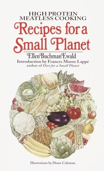 Recipes for a Small Planet: High Protein Meatless Cooking