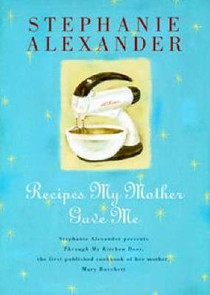 Recipes My Mother Gave Me: Stephanie Alexander Presents Through My Kitchen Door, the First Published Cookbook of Her Mother, Mary Buchett