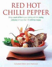 Red Hot Chili Pepper: Bring A Touch of Fire To Your Cooking With This Collection Of More Than 140 Chili-Hot Recipes