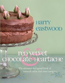 Red Velvet and Chocolate Heartache: The ultimate feel-good book of natural cakes that feel naughty