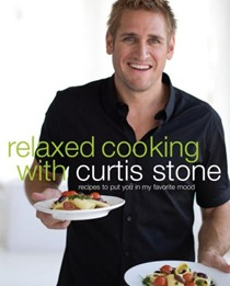 Relaxed Cooking with Curtis Stone: Recipes to Put You in My Favorite Mood