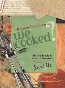 Remember When We Cooked?: Festive Foods and Family Favorites