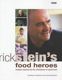 Rick Stein's Food Heroes: Recipes Inspired by the Champions of Good Food