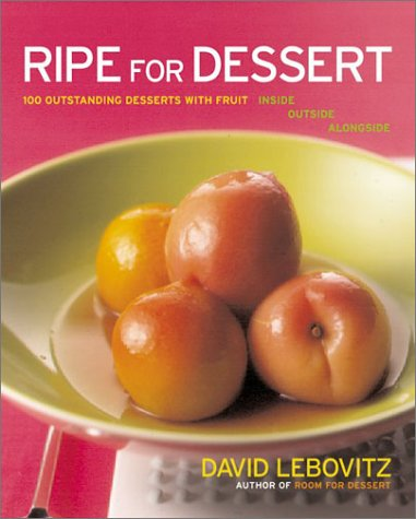 Ripe for Dessert: 100 Outstanding Desserts with Fruit - Inside, Outside, Alongside
