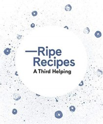 Ripe Recipes: A Third Helping