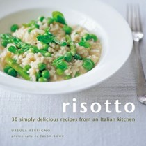 Risotto: 30 Simply Delicious Recipes from an Italian Kitchen