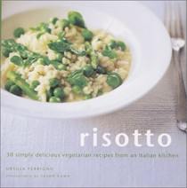 Risotto: 30 Simply Delicious Vegetable Recipes from an Italian Kitchen