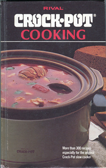 Rival Crock-Pot Cooking: More Than 300 Recipes Especially for the Original Crock-Pot Slow Cooker