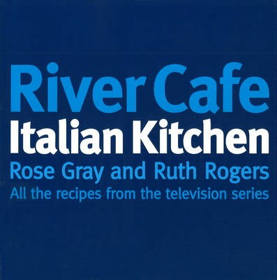 River Cafe Italian Kitchen: All the Recipes from the Television Series