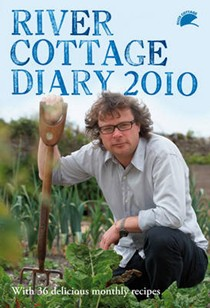 River Cottage Diary 2010: With 36 Delicious Monthly Recipes